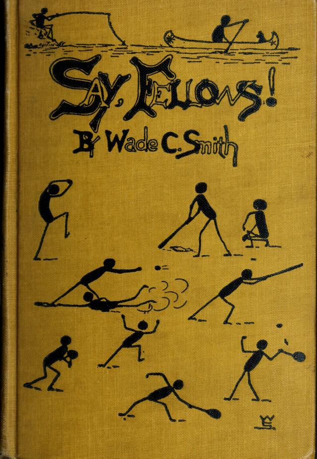 """Wade Cothran. [from old catalog] Smith - """"Say, fellows--"""" fifty practical talks with boys on life's big issues"""